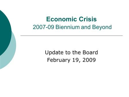 Economic Crisis 2007-09 Biennium and Beyond Update to the Board February 19, 2009.