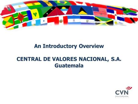 An Introductory Overview CENTRAL DE VALORES NACIONAL, S.A. Guatemala.