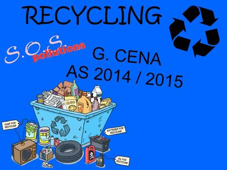 RECYCLING G. CENA AS 2014 / 2015. Recycling is a process to change materials into new products to prevent waste of potentially useful materials, reduce.