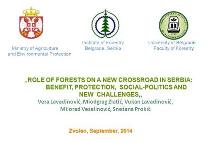 Zvolen, September, 2014 Ministry of Agriculture and Environmental Protection Institute of Forestry University of Belgrade Belgrade, Serbia Faculty of Forestry.