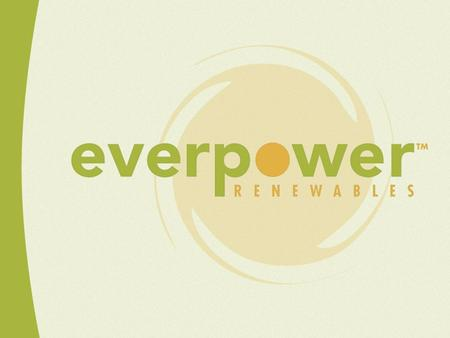 EverPower Eastern Projects Buckeye Wind Project Champaign & Logan Counties, Ohio 100 MW Highland Wind Project Krayn, Pennsylvania 115 MW The Allegany.