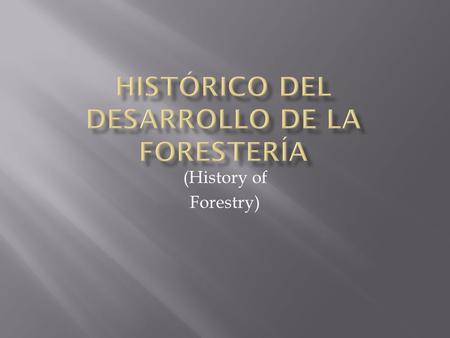 "(History of Forestry).  The most commonly accepted definition is : ""The art and science of growing forests""……. But this definition begs the question."