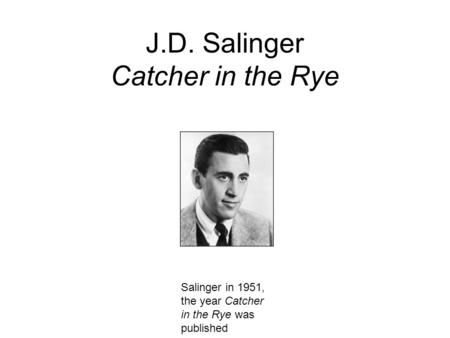 J.D. Salinger Catcher in the Rye Salinger in 1951, the year Catcher in the Rye was published.