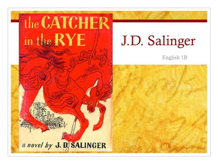 J.D. Salinger English 1B. About J.D. Salinger a.k.a: Jerome David Salinger Born January 1, 1919 in New York City Died January 27, 2010 in Cornish, NH.
