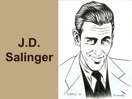 J.D. Salinger. Jerome David Salinger Born - January 1, 1919 - Manhattan, NY Parents were wealthy Didn't have a great relationship with his dad Went to.