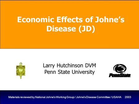 1 Materials reviewed by National Johne's Working Group / Johne's Disease Committee / USAHA 2003 Economic Effects of Johne's Disease (JD) Larry Hutchinson.