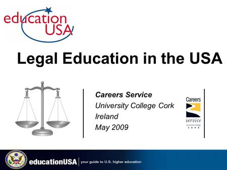 Careers Service University College Cork Ireland May 2009 Legal Education in the USA.