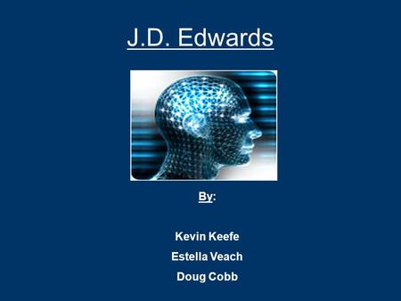 J.D. Edwards By: Kevin Keefe Estella Veach Doug Cobb.