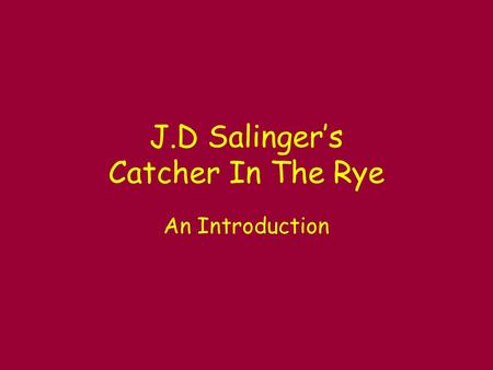 J.D Salinger's Catcher In The Rye An Introduction.