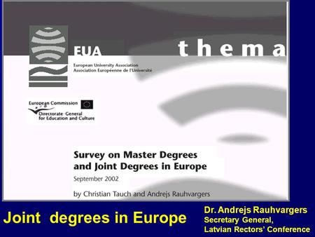 Joint degrees in Europe Dr. Andrejs Rauhvargers Secretary General, Latvian Rectors' Conference.
