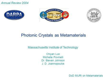 Massachusetts Institute of Technology Chiyan Luo Michelle Povinelli Dr. Steven Johnson J. D. Joannopoulos DoD MURI on Metamaterials Photonic Crystals as.