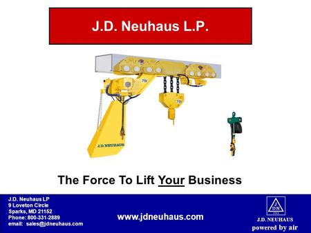 J.D. NEUHAUS powered by air J.D. Neuhaus L.P. The Force To Lift Your Business www.jdneuhaus.com J.D. Neuhaus LP 9 Loveton Circle Sparks, MD 21152 Phone: