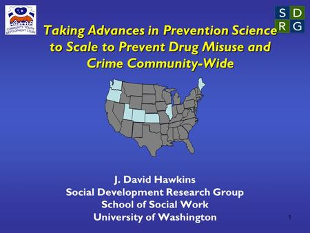 1 Taking Advances in Prevention Science to Scale to Prevent Drug Misuse and Crime Community-Wide J. David Hawkins Social Development Research Group School.