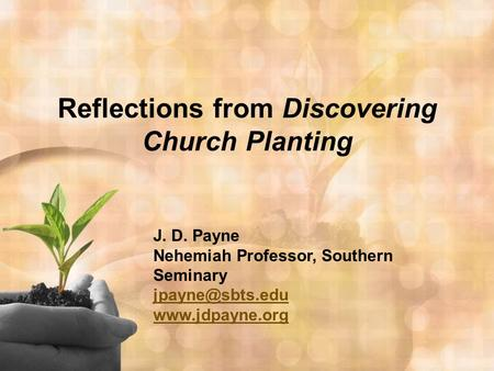 Reflections from Discovering Church Planting J. D. Payne Nehemiah Professor, Southern Seminary