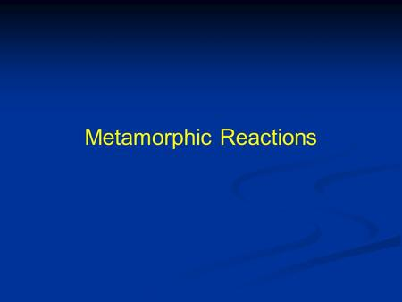 Metamorphic Reactions. Phase Transformation Reactions.