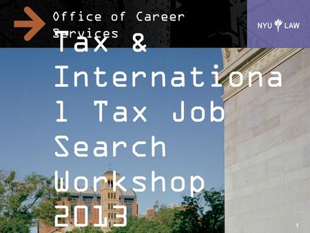 Office of Career Services Tax & Internationa l Tax Job Search Workshop 2013 1.