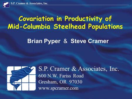 Covariation in Productivity of Mid-Columbia Steelhead Populations S.P. Cramer & Associates, Inc. 600 N.W. Fariss Road Gresham, OR 97030 www.spcramer.com.
