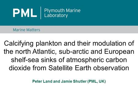Calcifying plankton and their modulation of the north Atlantic, sub-arctic and European shelf-sea sinks of atmospheric carbon dioxide from Satellite Earth.