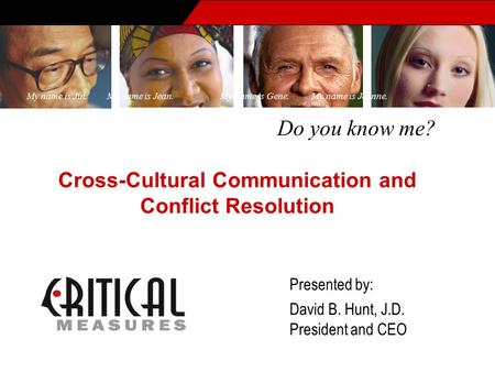 Do you know me? My name is Jin. My name is Jean. My name is Gene. My name is Jeanne. Presented by: David B. Hunt, J.D. President and CEO Cross-<strong>Cultural</strong>.