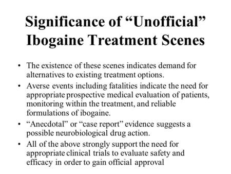 "Significance of ""Unofficial"" Ibogaine Treatment Scenes The existence of these scenes indicates demand for alternatives to existing treatment options. Averse."
