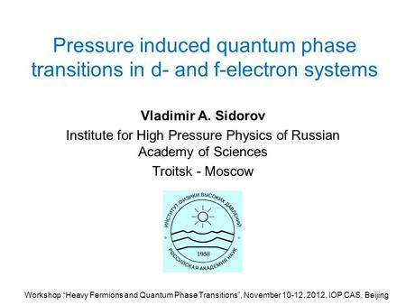 Pressure induced quantum phase transitions in d- and f-electron systems Vladimir A. Sidorov Institute for High Pressure Physics of Russian Academy of Sciences.