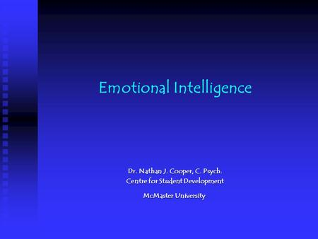 Emotional Intelligence Dr. Nathan J. Cooper, C. Psych. Centre for Student Development McMaster University McMaster University.