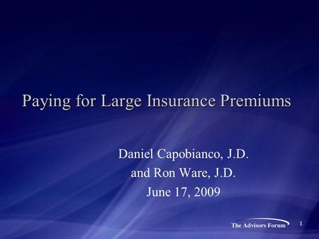 Paying for Large Insurance Premiums Daniel Capobianco, J.D. and Ron Ware, J.D. June 17, 2009 1.