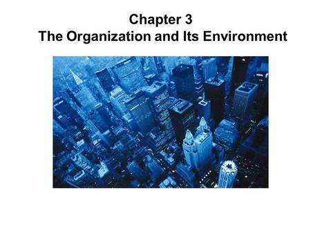 Chapter 3 The Organization and Its Environment. 3–2 Learning Objectives After studying this chapter, you should be able to: 1.Discuss the nature of the.