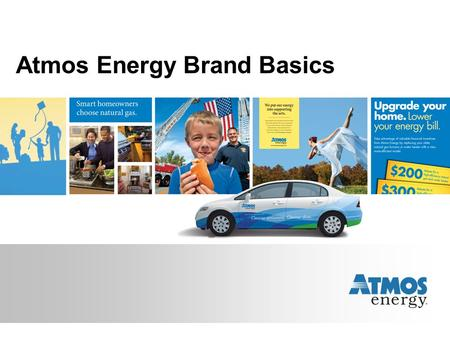 Atmos Energy Brand Basics. What is a brand? A brand is what customers and other significant stakeholders think and feel about a company when they see.