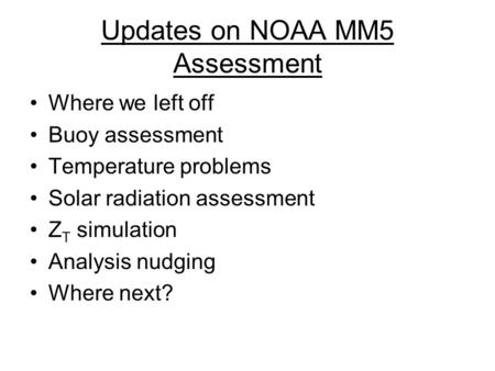 Updates on NOAA MM5 Assessment Where we left off Buoy assessment Temperature problems Solar radiation assessment Z T simulation Analysis nudging Where.