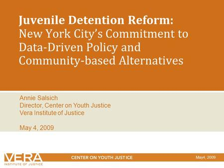 Juvenile Detention Reform: New York City's Commitment to Data-Driven Policy and Community-based Alternatives Annie Salsich Director, Center on Youth Justice.