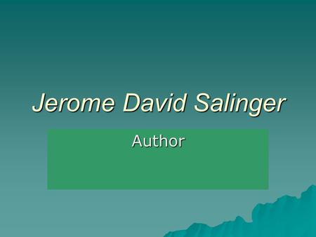 Jerome David Salinger Author.  J.D. Salinger was born in 1919 and grew up in the fashionable apartment district of Manhattan, New York.  He was the.