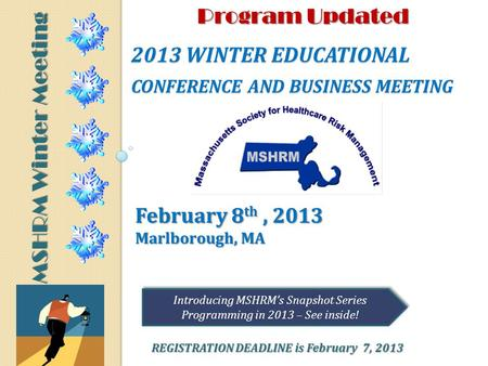 2013 WINTER EDUCATIONAL CONFERENCE AND BUSINESS MEETING February 8 th, 2013 Marlborough, MA MSHRM Winter Meeting REGISTRATION DEADLINE is February 7, 2013.