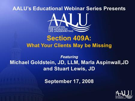 AALU's Educational Webinar Series Presents Section 409A: What Your Clients May be Missing Featuring Michael Goldstein, JD, LLM, Marla Aspinwall,JD and.