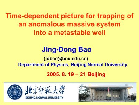 Time-dependent picture for trapping of an anomalous massive system into a metastable well Jing-Dong Bao Department of Physics, Beijing.