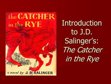 Introduction to J.D. Salinger's: The Catcher in the Rye.