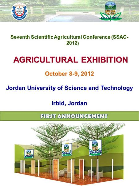 Seventh Scientific Agricultural Conference (SSAC- 2012 ) AGRICULTURAL EXHIBITION AGRICULTURAL EXHIBITION October 8-9, 2012 Jordan University of Science.