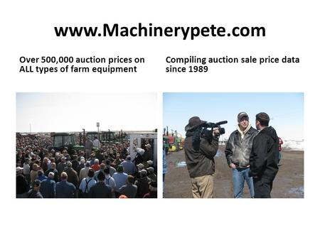 Www.Machinerypete.com Over 500,000 auction prices on ALL types of farm equipment Compiling auction sale price data since 1989.
