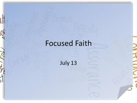 Focused Faith July 13. Admit it now … What situations tend to rattle you? There are plenty of things that can get us rattled or upset. – But, we can find.