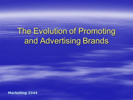 The Evolution of Promoting and Advertising Brands Marketing 3344.