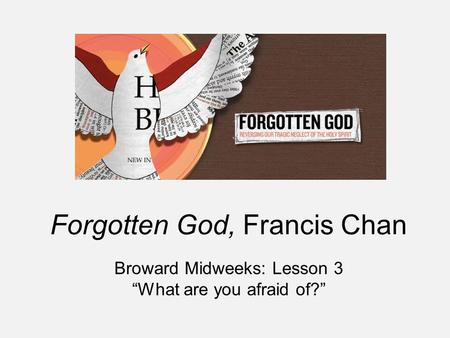 "Forgotten God, Francis Chan Broward Midweeks: Lesson 3 ""What are you afraid of?"""
