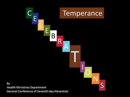 Temperance S By Health Ministries Department General Conference of Seventh-day Adventists N O I T A R B E L E C.