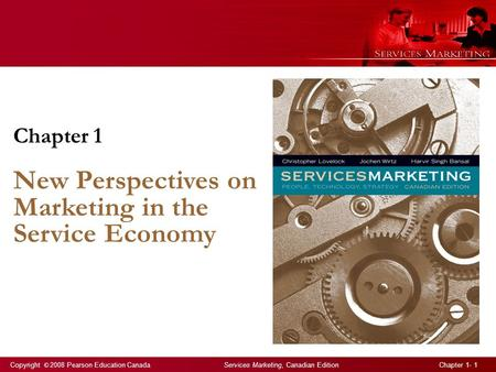 Copyright © 2008 Pearson Education Canada Services Marketing, Canadian Edition Chapter 1- 1 Chapter 1 New Perspectives on Marketing in the Service Economy.