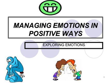 03/05/2015HOSE1 MANAGING EMOTIONS IN POSITIVE WAYS EXPLORING EMOTIONS.