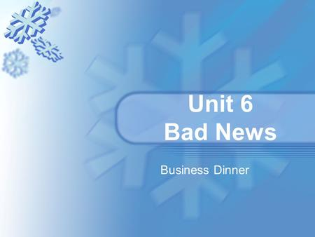 Unit 6 Bad News Business Dinner. Class Objectives Topic: Arguing about the truth Function: a. talk about possibilities b. arranging a business dinner;