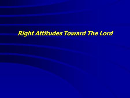 "Right Attitudes Toward The Lord. ""It is good to speak of God today."" Thank You for coming and worshiping."