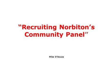 """Recruiting Norbiton's Community Panel"" Mike D'Souza."