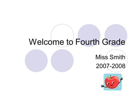 Welcome to Fourth Grade Miss Smith 2007-2008. About Miss Smith! Hi! My name is Miss Smith and I'll be your teacher for this school year! This is my tenth.
