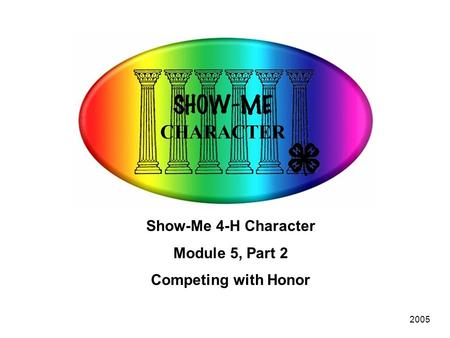 2005 Show-Me 4-H Character Module 5, Part 2 Competing with Honor.