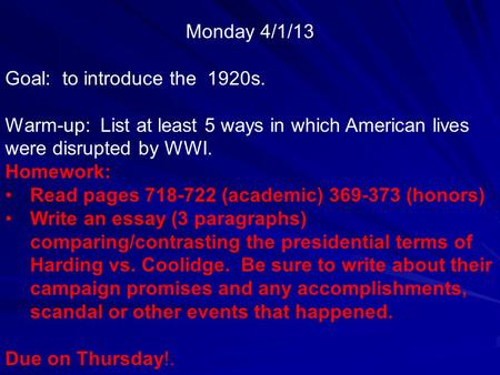 Monday 4/1/13 Goal: to introduce the 1920s. Warm-up: List at least 5 ways in which American lives were disrupted by WWI. Homework: Read pages 718-722.